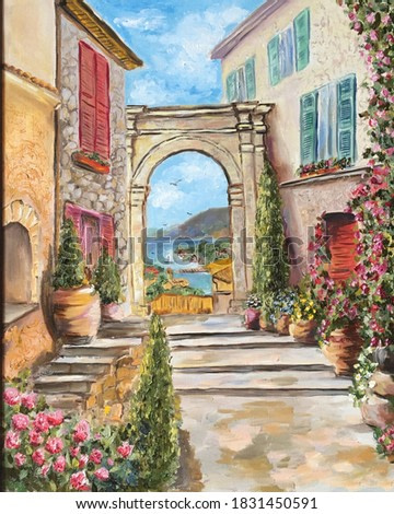 Oil painting Italian street. Italian old courtyard painting. Oil art arch on the sea on canvas. hobby drawing. Painting canvas handmade. Street with houses and flowers drawing