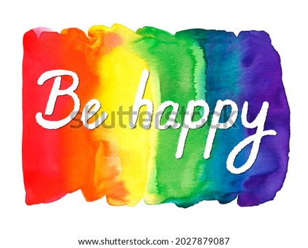 watercolor painted rainbow with lettering be happy. bright smooth transitions to colors. illustration isolated on white background.