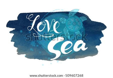 Hand drawn turtle with lettering love sea on deep blue watercolor background.