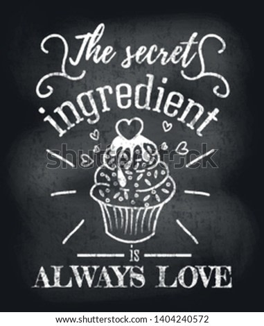 The secret ingredient is always love inspirational retro card with grunge and chalk effect. Motivational quote with kitchen supplies. Chalkboard design for promo etc. Vector chalkboard illustration