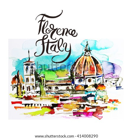 Florence Italy watercolor painting illustration with hand lettering inscription for traveling